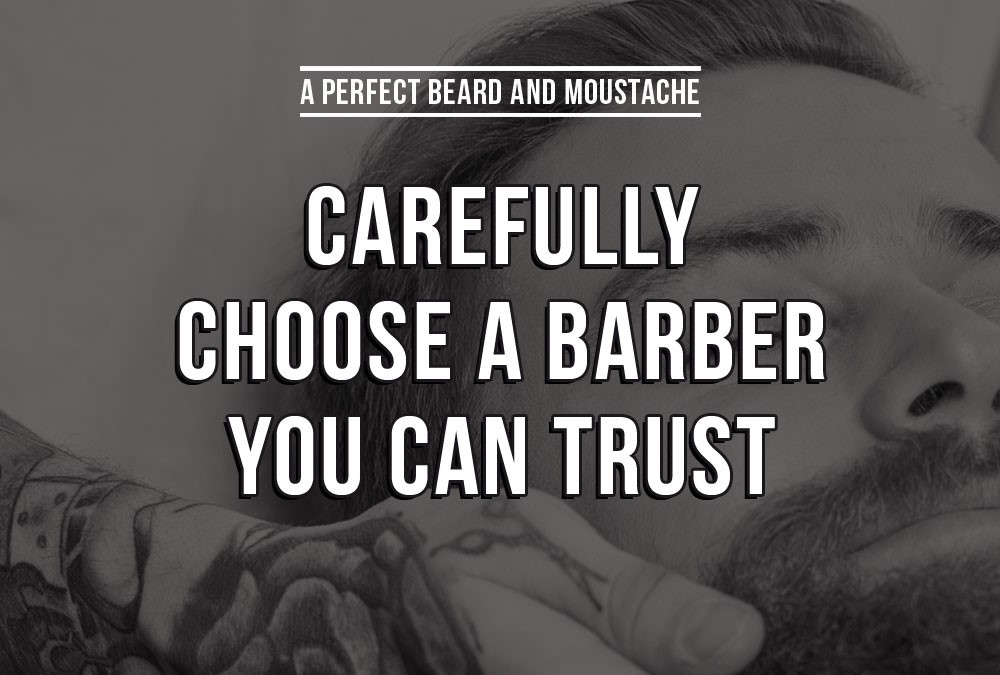 Carefully choose a barber you can trust