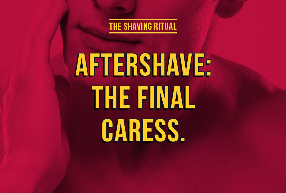Aftershave: the final caress