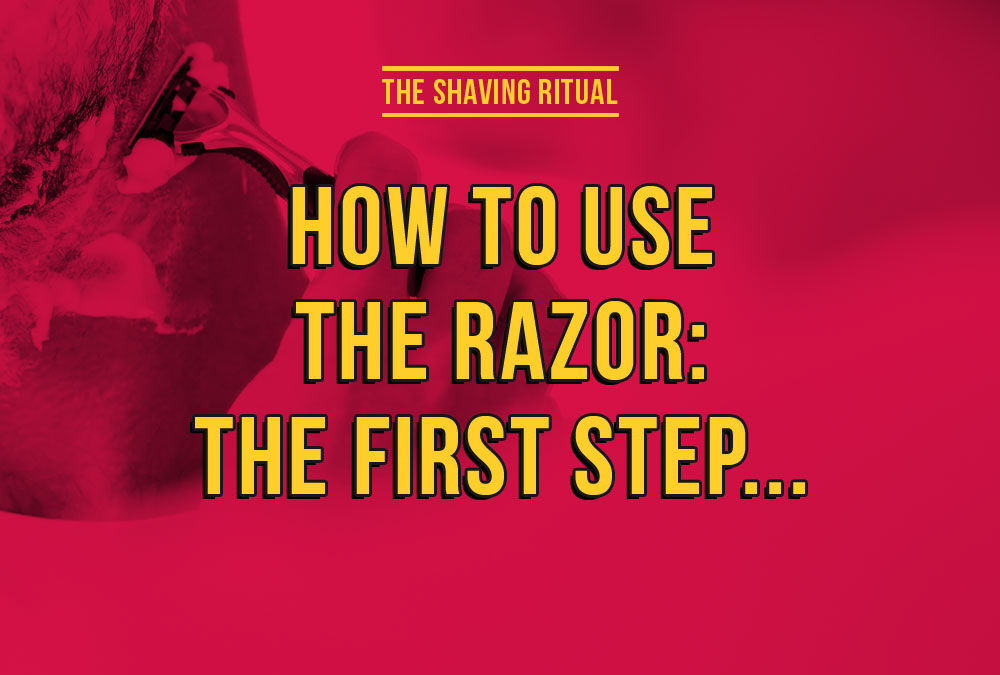 How to use the razor: the first step...