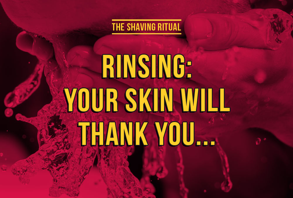 Rinsing: your skin will thank you...